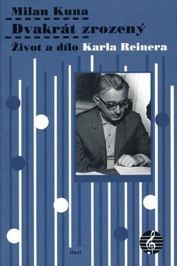 Kuna Milan: Dvakrát zrozený - Život a dílo Karla Reinera