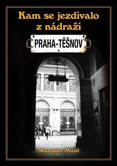 Musil Stanislav: Kam se jezdívalo z nádraží Praha-Těšnov