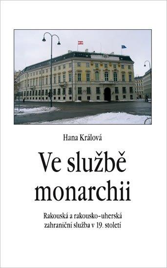 Králová Hana: Ve službě monarchii - Rakouská a rakousko-uherská zahraniční služba v 19. s