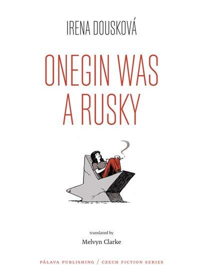 Dousková Irena: Onegin Was a Rusky (Oněgin byl Rusák - anglicky)