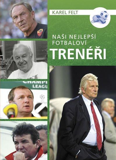 Felt Karel: Naši nejlepší fotbaloví trenéři
