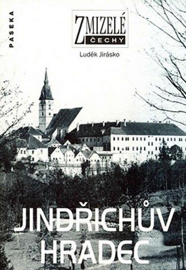 Jirásko Luděk: Zmizelé Čechy - Jindřichův Hradec