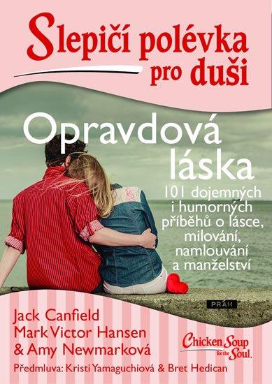 Canfield Jack, Hansen Mark Victor, Newmarková Amy: Slepičí polévka pro duši - Opravdová láska