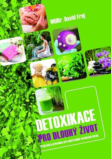 Frej David: Detoxikace pro dlouhý život - Praktický průvodce pro odstranění toxických l