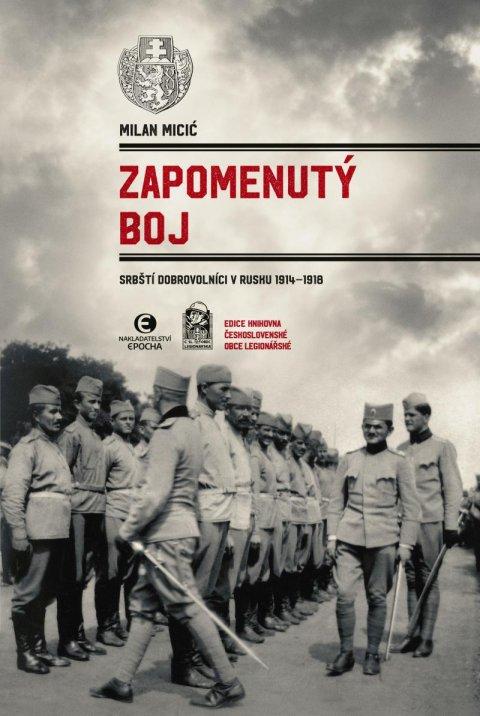 Micić Milan: Zapomenutý boj - Srbští dobrovolníci v Rusku 1914-1918