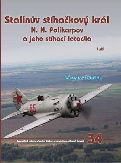 Šnajdr Miroslav: Stalinův stíhačkový krá N.N.Polikarpov a jeho stíhací letadla 1.díl