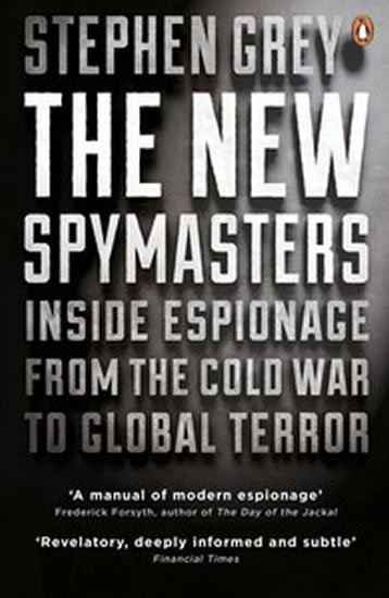 Grey Stephen: The New Spymasters: Inside Espionage from the Cold War to Global Terror