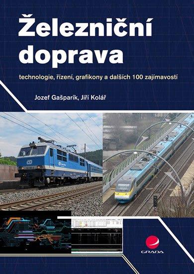 Gašparík Jozef, Kolář Jiří,: Železniční doprava - technologie, řízení, grafikony a dalších 100 zajímavos