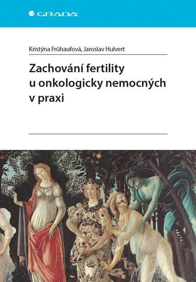 Frühaufová Kristýna, Hulvert Jaroslav,: Zachování fertility u onkologicky nemocných v praxi