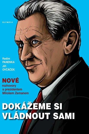 Panenka Radim, Ovčáček Jiří,: Dokážeme si vládnout sami - Nové rozhovory s prezidentem Milošem Zemanem
