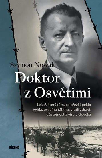 Nowak Szymon: Doktor z Osvětimi - Lékař, který těm, co přežili peklo vyhlazovacího tábora