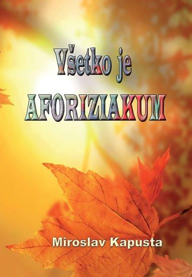 Kapusta Miroslav: Všetko je aforiziakum (slovensky)