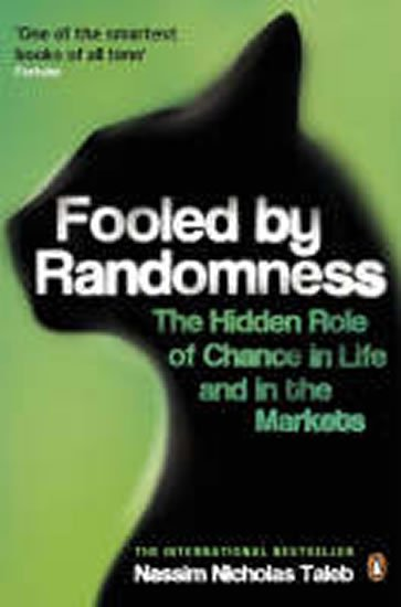 Taleb Nassim Nicholas: Fooled by Randomness : The Hidden Role of Chance in Life and in the Markets