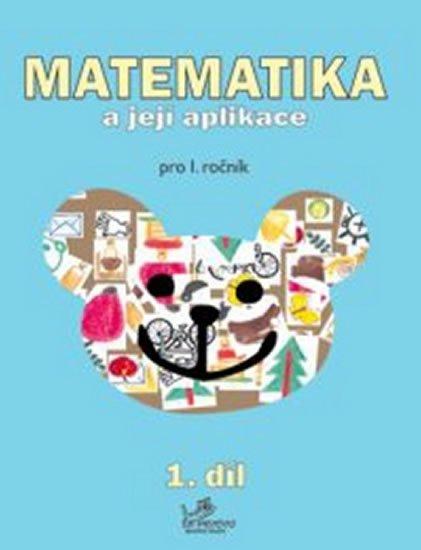 Mikulenková a kolektiv Hana: Matematika a její aplikace pro 1. ročník 1.díl - pro 1. ročník