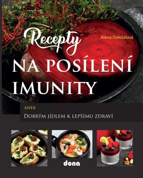 Doležalová Alena: Recepty na posílení imunity aneb Dobrým jídlem k lepšímu zdraví