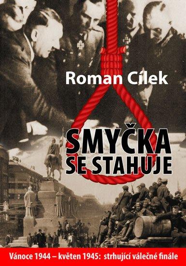 Cílek Roman: Smyčka se stahuje - Vánoce 1944 - květen 1945: strhující válečné finále