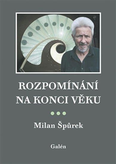 Špůrek Milan: Rozpomínání na konci věku