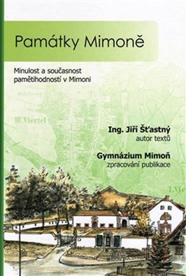 Šťastný Jiří: Památky Mimoně - Minulost a současnost pamětihodností v Mimoni