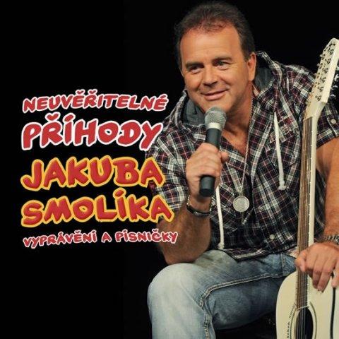 Smolík Jakub: Smolík Jakub - Neuvěřitelné příhody J. Smolíka aneb vyprávění a písničky -