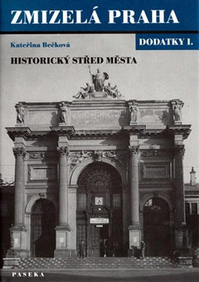 Bečková Kateřina: Zmizelá Praha - Historický střed města - dodatky I.