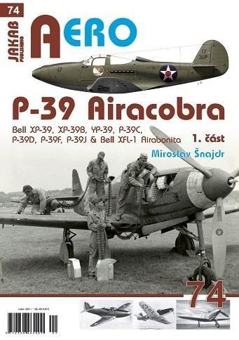 Šnajdr Miroslav: P-39 Airacobra, Bell XP-39, XP-39B, YP-39, P-39C, P-39D, P-39F & Bell XFL-1