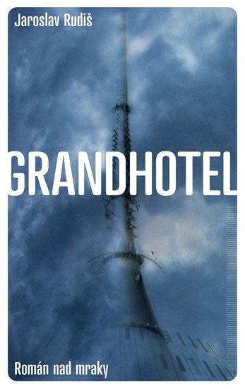 Rudiš Jaroslav: Grandhotel - Román nad mraky