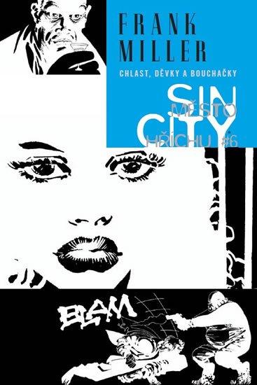 Miller Frank: Sin City 6 - Chlast, děvky a bouchačky - brož.