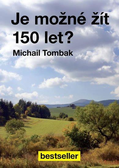 Tombak Michail: Je možné žít 150 let?