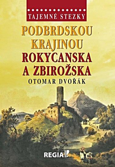 Dvořák Otomar: Tajemné stezky - Podbrdskou krajinou Rokycanska a Zbirožska