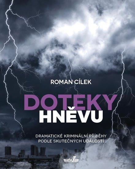 Cílek Roman: Doteky hněvu - Dramatické kriminální příběhy podle skutečných událostí