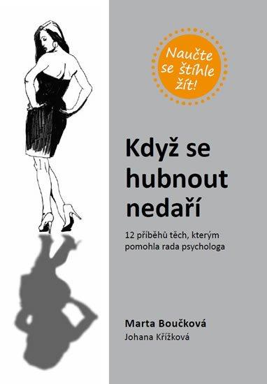 Boučková Marta, Křížková Johana,: Když se hubnout nedaří - 12 příběhů těch, kterým pomohla rada psychologa