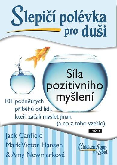 Canfield Jack, Hansen Mark Victor, Newmarková Amy: Slepičí polévka pro duši - Síla pozitivního myšlení