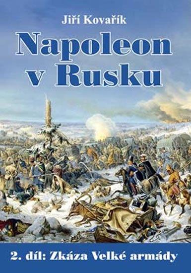 Kovařík Jiří: Napoleon v Rusku 2 - Zkáza Velké armády