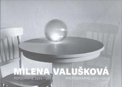 Valušková Milena: Milena Valušková - Fotografie 1971-2017