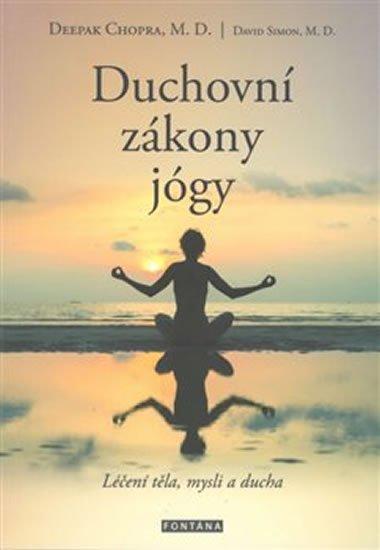 Chopra Deepak, Simon David,: Duchovní zákony jógy - Léčení těla, mysli a ducha