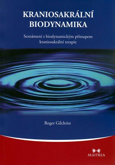 Gilchrist Roger: Kraniosakrální biodynamika - Seznámení s biodynamickým přístupem kraniosakr