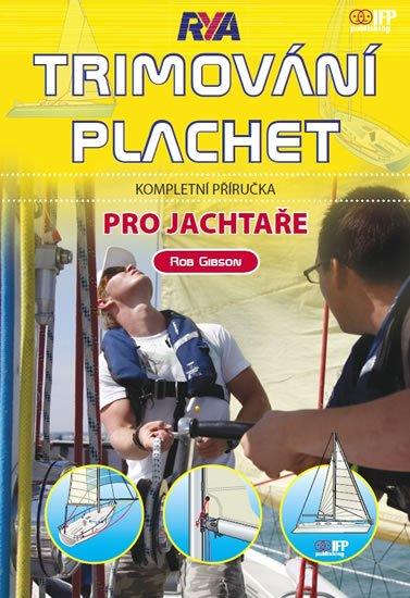 Gibson Rob: Trimování plachet - Kompletní příručka pro jachtaře