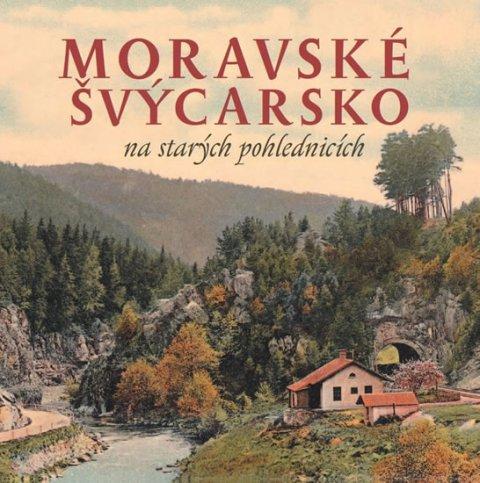 Sýkora Milan, Šustr Milan,: Moravské Švýcarsko na starých pohlednicích