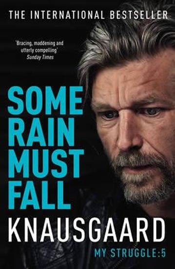 Knausgaard Karl Ove: Some Rain Must Fall - My Struggle Book 5