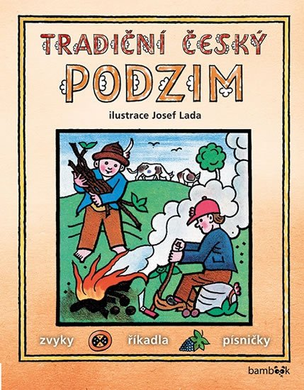 Lada Josef: Tradiční český PODZIM – Svátky, zvyky, obyčeje, říkadla, písničky