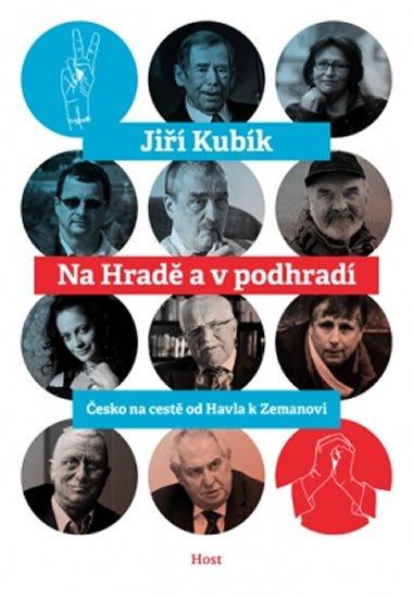 Kubík Jiří: Na Hradě a v podhradí - Česko na cestě od Havla k Zemanovi
