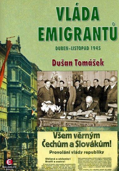 Tomášek Dušan: Vláda emigrantů - Duben–listopad 1945