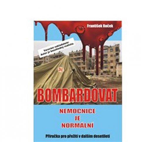 Roček František: Bombardovat nemocnice je normální