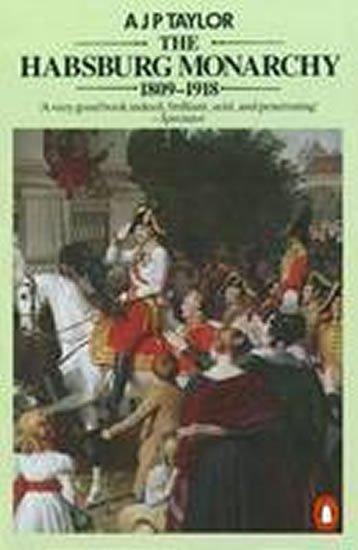 Taylor A. J. P.: The Habsburg Monarchy 1809-1918