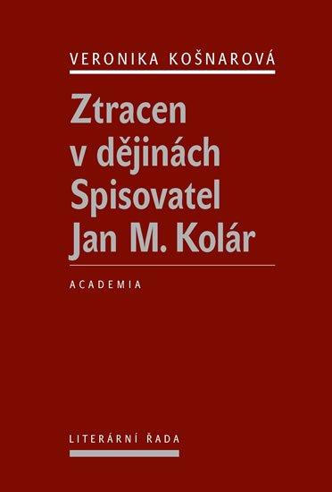 Košnarová Veronika: Ztracen v dějinách - Spisovatel Jan M. Kolár