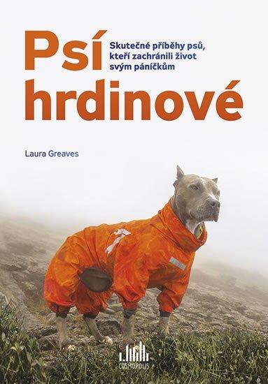 Greaves Laura: Psí hrdinové - Skutečné příběhy psů, kteří zachránili život svým páníčkům