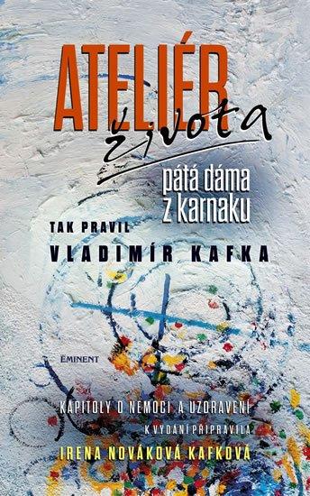 Nováková Kafková Irena: Ateliér života - Tak pravil Vladimír Kafka
