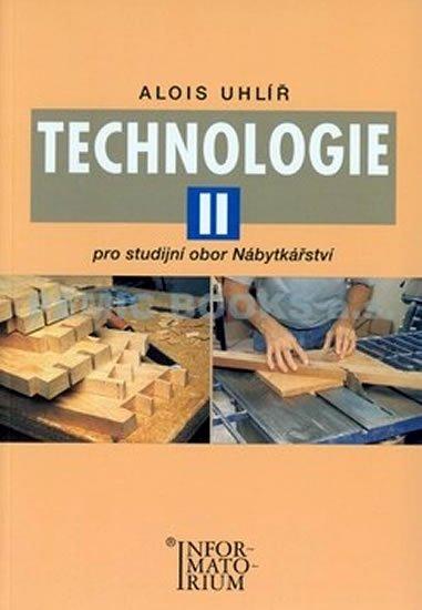 Uhlíř Alois: Technologie II - Pro studijní obor Nábytkářství
