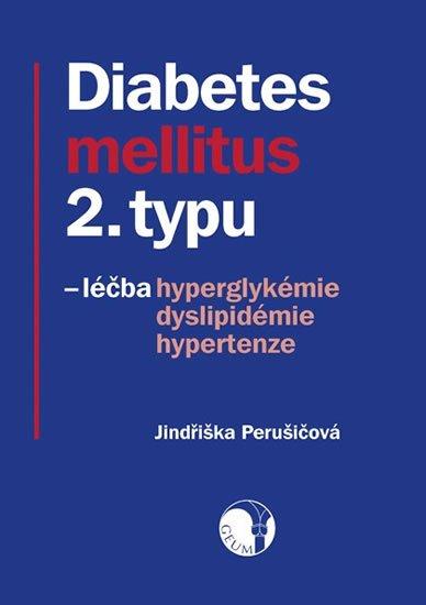 Perušičová Jindřiška: Diabetes mellitus 2. typu - léčba hyperglykémie, dyslipidémie, hypertenze