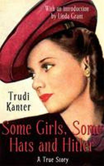 Kanter Trudi: Some Girls, Some Hats & Hitler